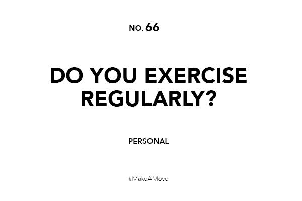 Do you exercise regularly?